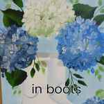 hand painted hydrangeas in boots with text overlay, paint Hydrangeas in boots, pamela groppe art
