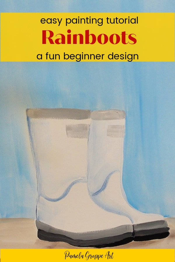 Boots painted in acrylics with text overlay, easy painting tutorial, Rainboots, a fun beginner design, pamela groppe art