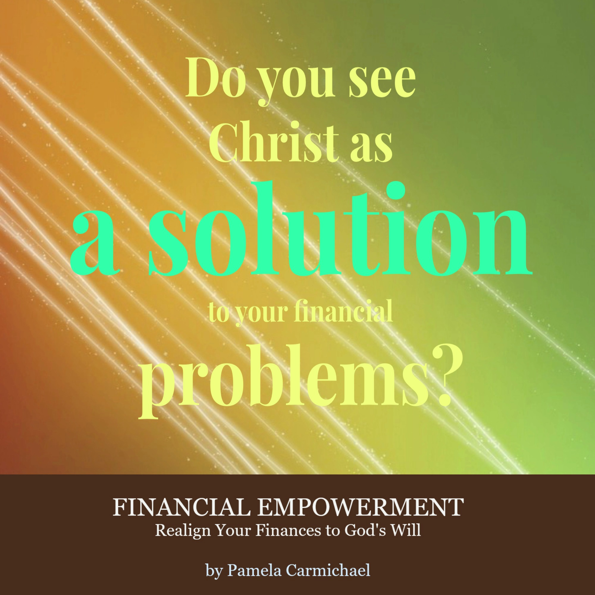 Do You See Christ As The Solution To Your Financial