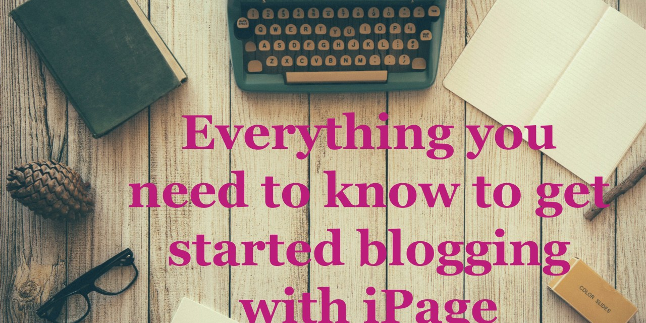 Everything you need to know to start your blog with iPage