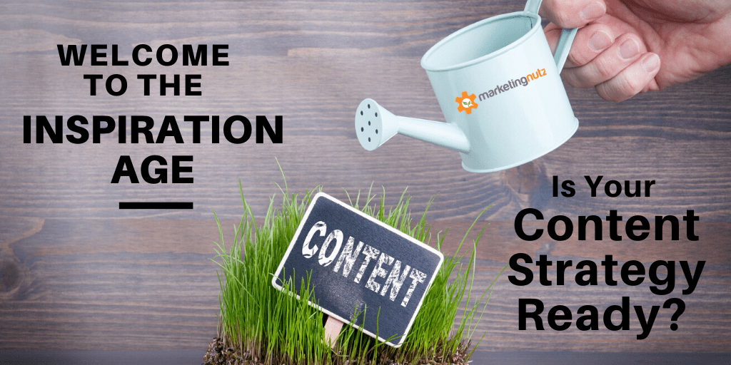 Welcome to the Inspiration Age! Is Your Content Marketing Ready?