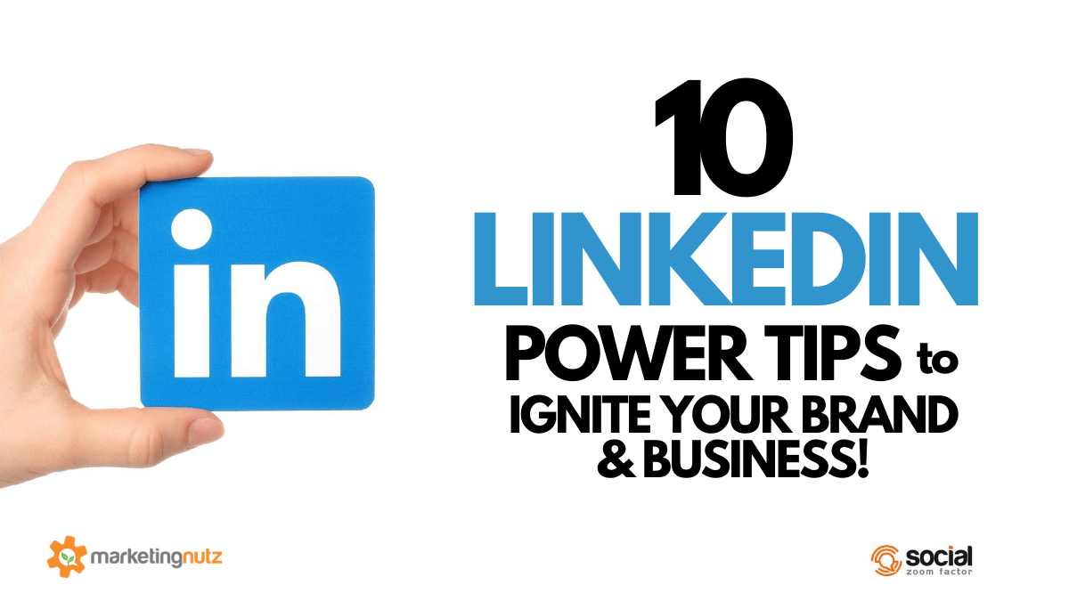 10 LinkedIn Power Tips to Ignite Your Brand and Business
