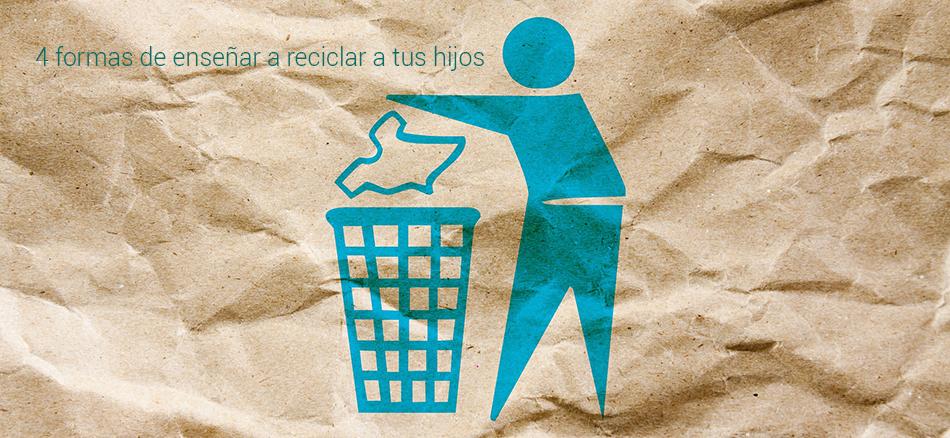 Cuatro formas de enseñar a tus hijos a reciclar