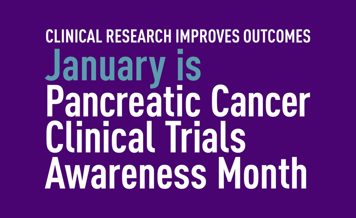 January is Pancreatic Cancer Clinical Trials Awareness Month