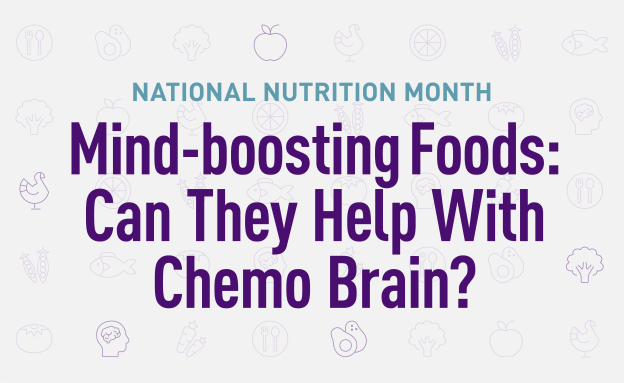 Mind-boosting foods can they help with chemo brain