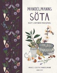 Mandelmanns söta : recept och baktankar från Djupadal av Gustav Mandelmann, Marie Mandelmann