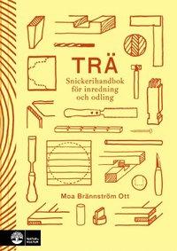 Trä : snickerihandbok för inredning och odling av Moa Brännström Ott