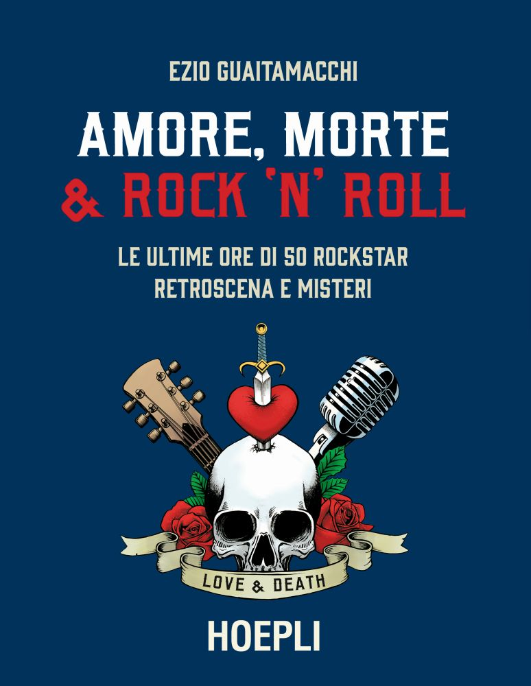 Amore morte e rock'n'roll. La copertina del libro di Ezio Guaitamacchi
