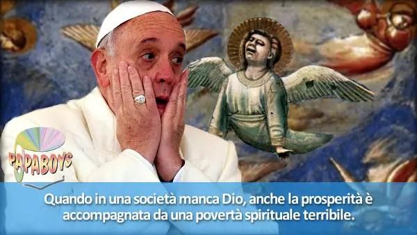 Quando in una società manca Dio, anche la prosperità è accompagnata da una povertà spirituale terribile.