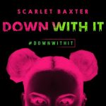 London R&B Singer Scarlet Baxter Releases Down With It | @ScarletBaxter @OnePercentMgmt