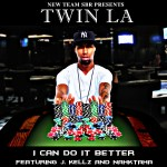 Twin LA Releases I Can Do It Better Featuring J Kellz And Nahktaha | @kmoneydafaceSBR