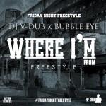 Dj V-Dub x BubbleEye- Where I'm From Freestyle | @_bubbleeye