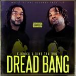 Video: E.Brock And Dino Tha Don – Dread Bang | @EbrockandDinothaDon