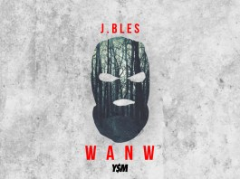 J.Bles Drops Video For W A N W