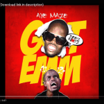 Video: AyeMaze – Got Em Featuring Welven Da Great | @ayemaze
