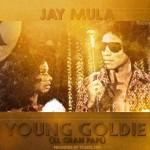 Video: Jay Mula – Young Goldie | @iamjaymula