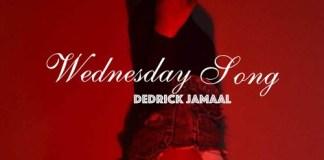 Dedrick Jamaal – Wednesday Song