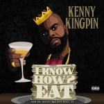 """New Music: Kenny Kingpin – """"I Know How 2 Eat"""""""