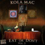 New Music: Kola Mac – Eat Or Don't Vol.3   @KolaMac
