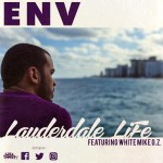 "ENV – ""Lauderdale Life"" Ft. White Mike O.Z. ""