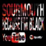 "Sourmouth – ""Because I'm Black"" 