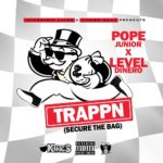 "Pope Junior x Level Dinero – ""Trappn"" 