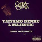 Taiyamo Denku Ft L Majestic – Prove Your Worth | @TaiyamoDenku @majestic_l |