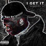 Barz da Lyricist – I Get It (I Got It) @barzdalyricist_