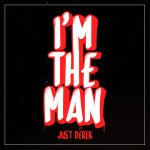 Just Derek – I'm The Man @BlxJustDerek