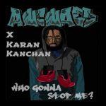 Awcward X Karan Kanchan – Who Gonna Stop Me? @AwcwardMusic