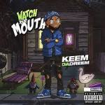 Keem Da Dreem – Watch Your Mouth @KeemDaDreem3w