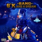 Bang – 6'k and a Dream | @bang_dpg