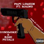 Papi Lomein ft Maino – Gunsmoke & Rose Petals | @papilomein