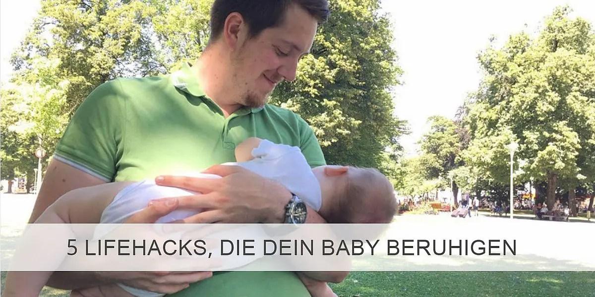 5 Lifehacks die dein Baby beruhigen
