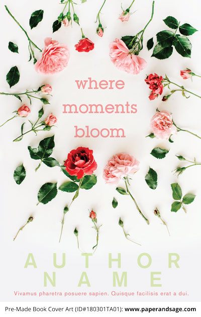 Pre-Made Book Cover ID#180301TA01 (Where Moments Bloom)