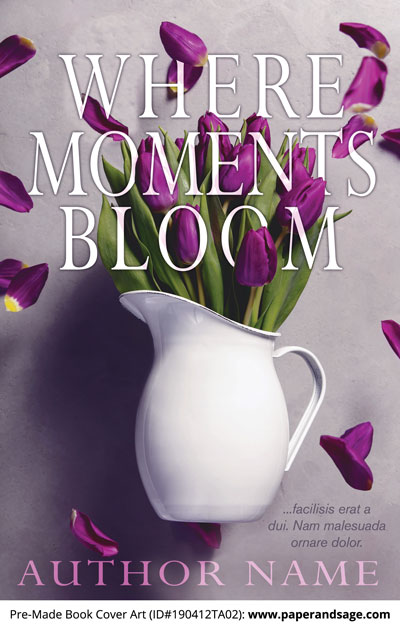 Pre-Made Book Cover ID#190412TA02 (Where Moments Bloom)