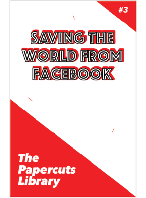 Saving the World from Facebook