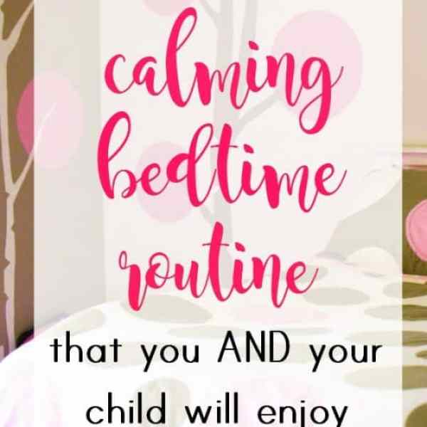 How to Create a Calming Bedtime Routine (that you AND your child will enjoy)