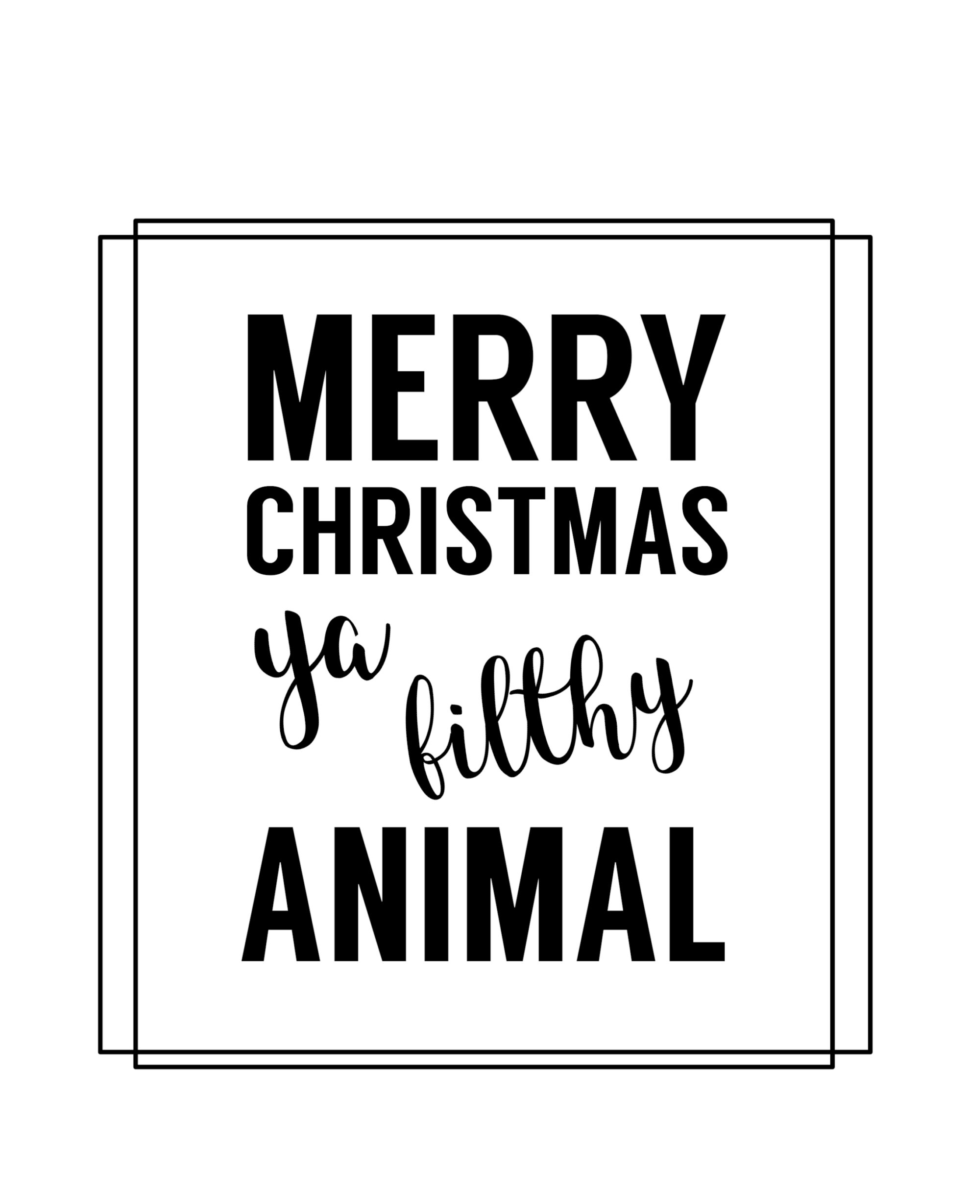 click the following links to print the merry christmas ya filthy animal card free printable
