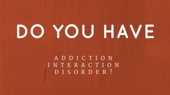 Do You Have Addiction Interaction Disorder