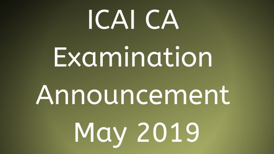 ICAI CA Examination Announcement May 2019