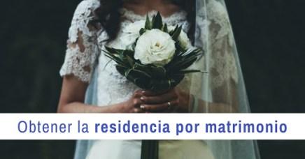 ¿Cómo obtener la residencia por matrimonio?