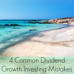 4 Common Dividend Growth Investing Mistakes