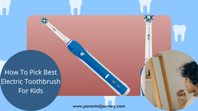 How To Pick Best Electric Toothbrush For Kids