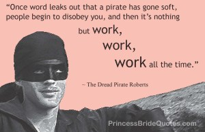 Dread-Pirate-Roberts-work-work-work