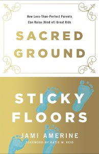 Sacred Ground Sticky Floors - Parenting Like Hannah