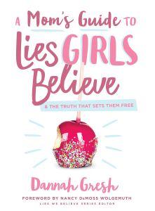 Lies Girls Believe - Parenting Like Hannah