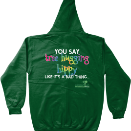 You Say Tree Hugging Hippy Like It's a Bad Thing – zip through hoodie