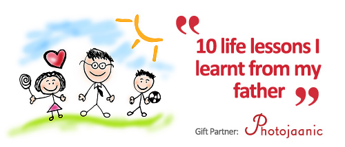 Father's Day Contest - 10 Life Lessons I Learnt From My Father