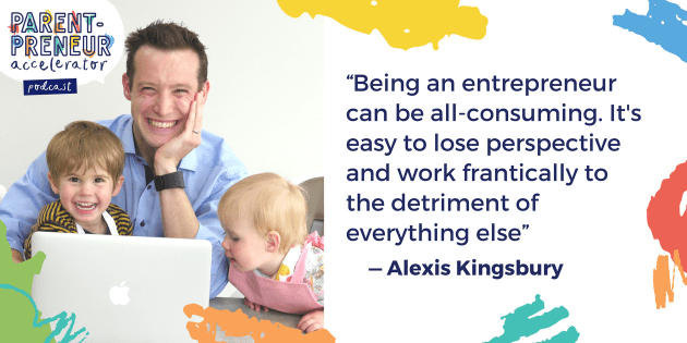 """Being an entrepreneur can be all-consuming. Its easy to lose perspective and work frantically to the detriment of everything else"" - Alexis Kingsbury"